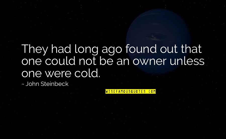 Shannon Noll Quotes By John Steinbeck: They had long ago found out that one