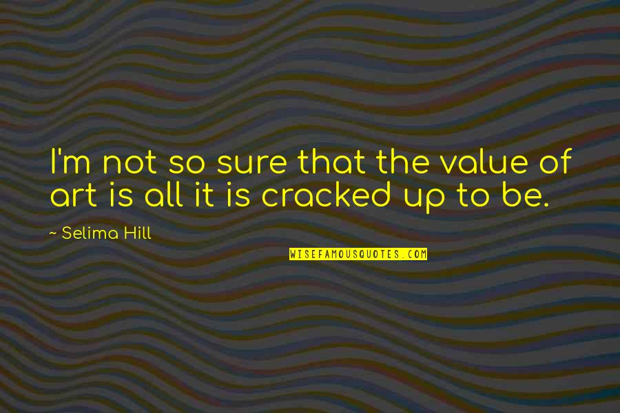 Shannon Noll Quotes By Selima Hill: I'm not so sure that the value of