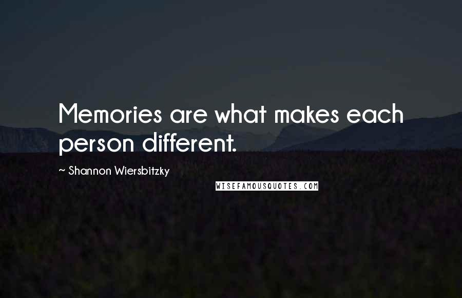 Shannon Wiersbitzky quotes: Memories are what makes each person different.