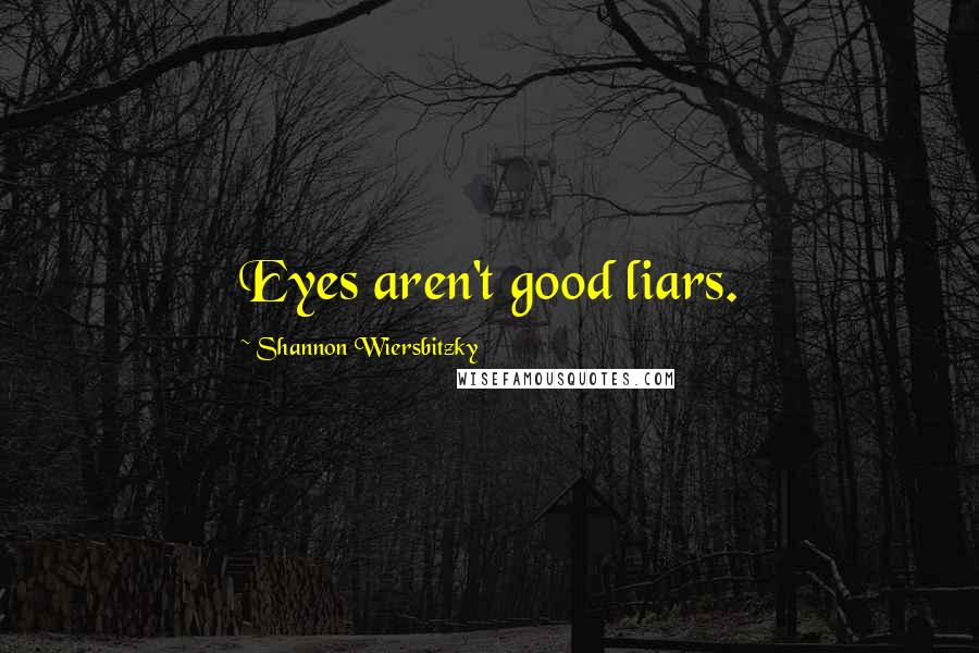 Shannon Wiersbitzky quotes: Eyes aren't good liars.