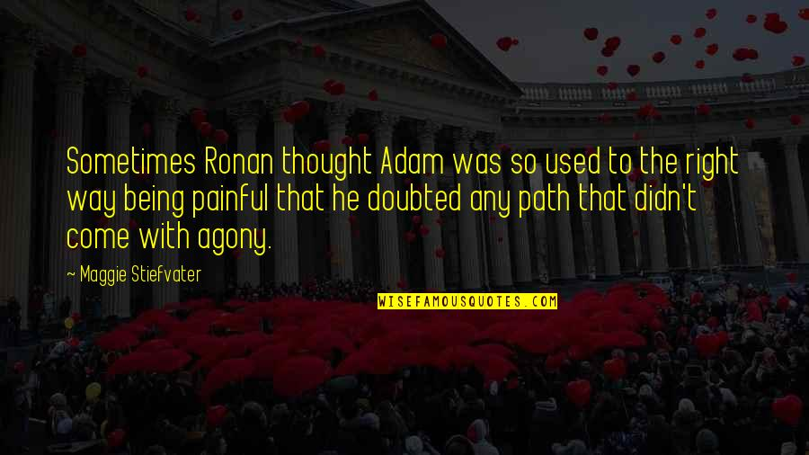 Shantaram Khader Khan Quotes By Maggie Stiefvater: Sometimes Ronan thought Adam was so used to