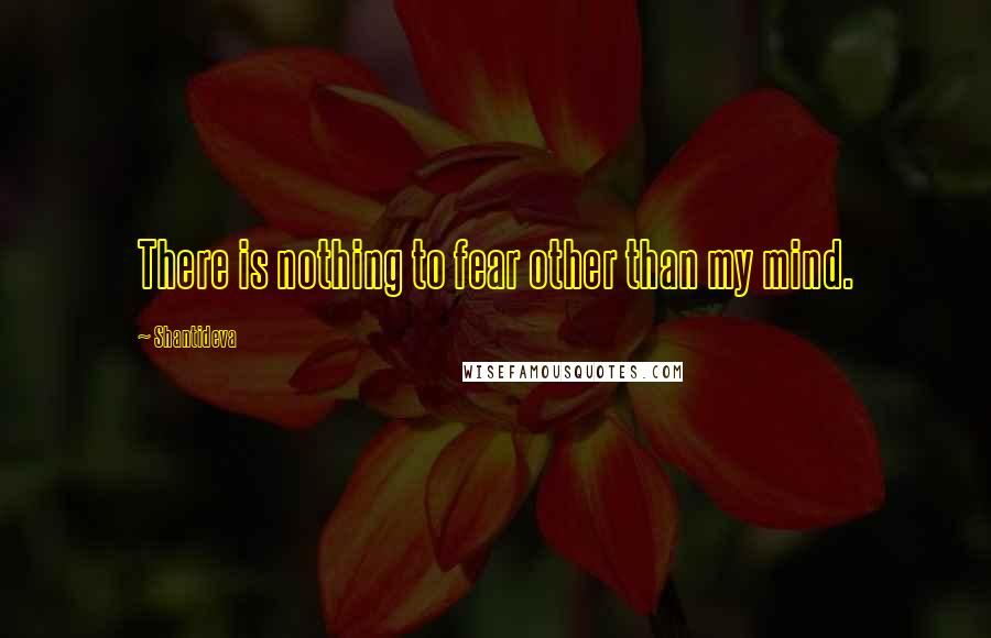 Shantideva quotes: There is nothing to fear other than my mind.