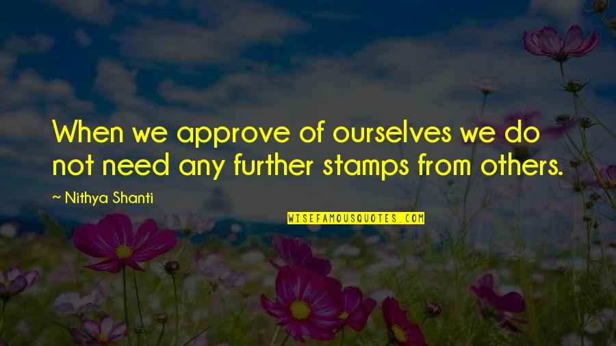 Shanti's Quotes By Nithya Shanti: When we approve of ourselves we do not