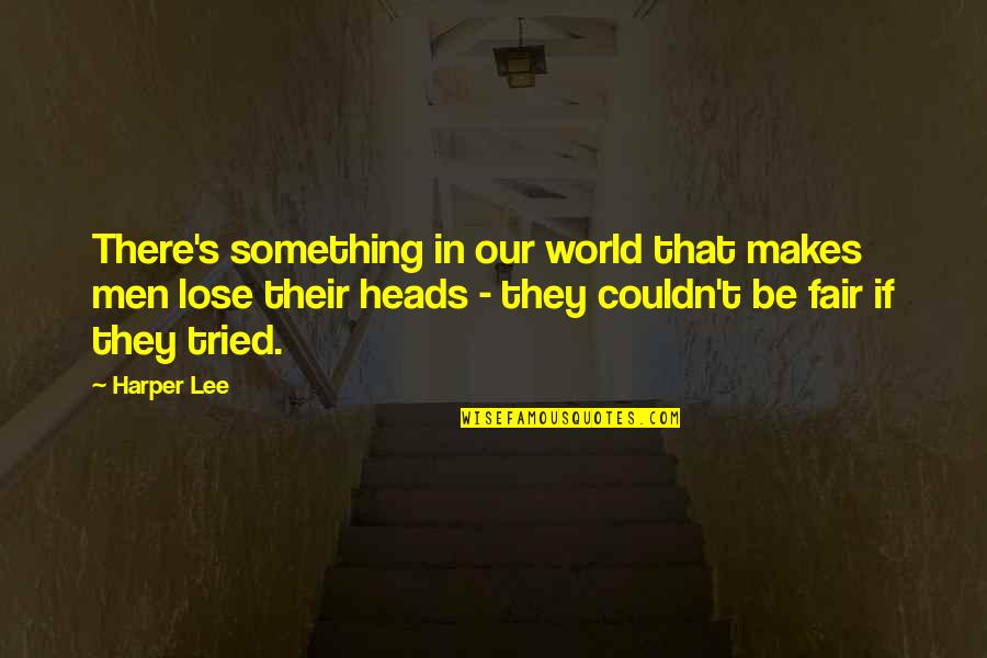 Shap Quotes By Harper Lee: There's something in our world that makes men