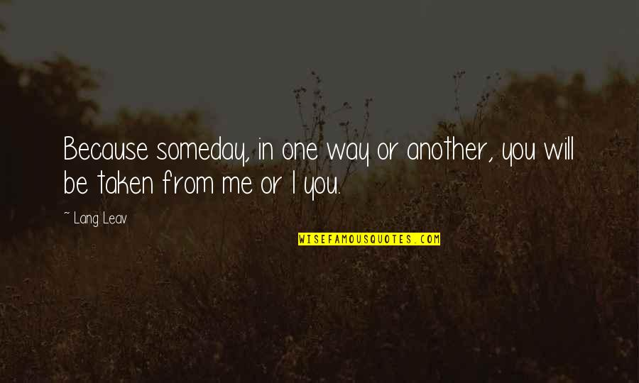 Shap Quotes By Lang Leav: Because someday, in one way or another, you
