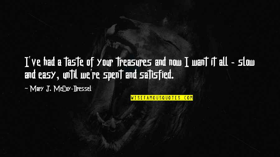 Shap Quotes By Mary J. McCoy-Dressel: I've had a taste of your treasures and