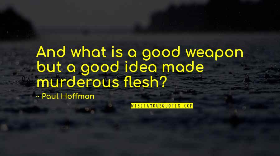 Shap Quotes By Paul Hoffman: And what is a good weapon but a