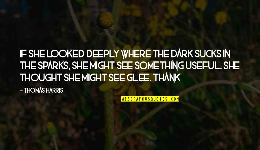 Shap Quotes By Thomas Harris: if she looked deeply where the dark sucks