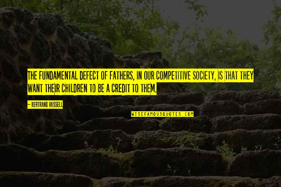 Shapeshifters Quotes By Bertrand Russell: The fundamental defect of fathers, in our competitive