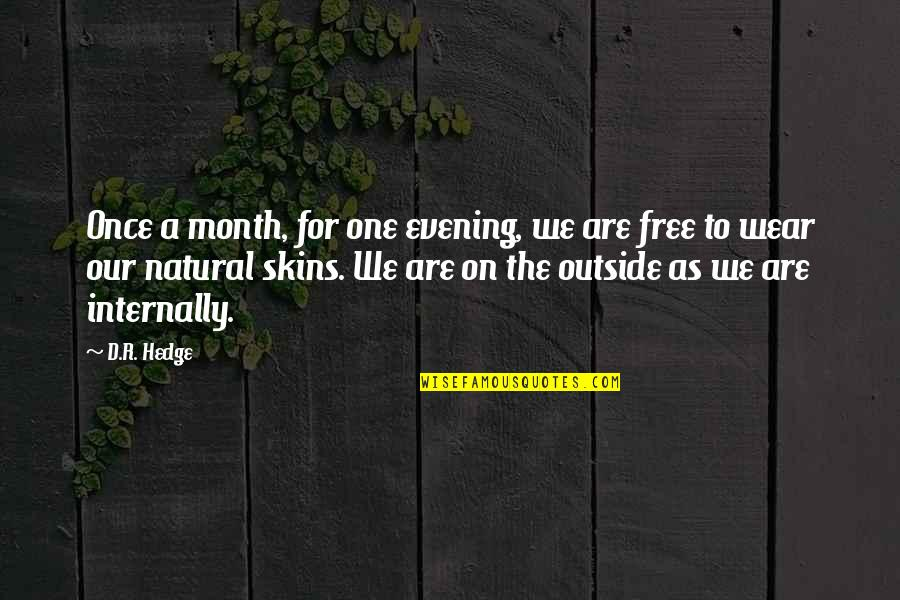 Shapeshifters Quotes By D.R. Hedge: Once a month, for one evening, we are