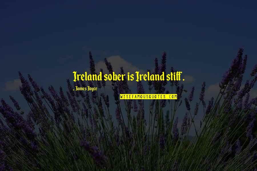 Shapeshifters Quotes By James Joyce: Ireland sober is Ireland stiff.