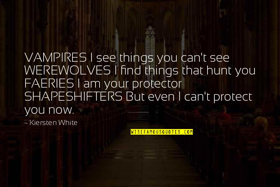 Shapeshifters Quotes By Kiersten White: VAMPIRES I see things you can't see WEREWOLVES