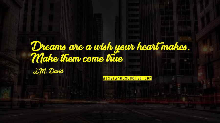 Shapeshifters Quotes By L.M. David: Dreams are a wish your heart makes. Make