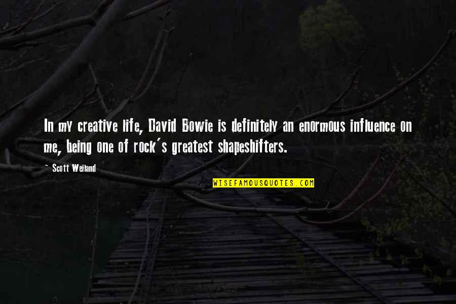 Shapeshifters Quotes By Scott Weiland: In my creative life, David Bowie is definitely
