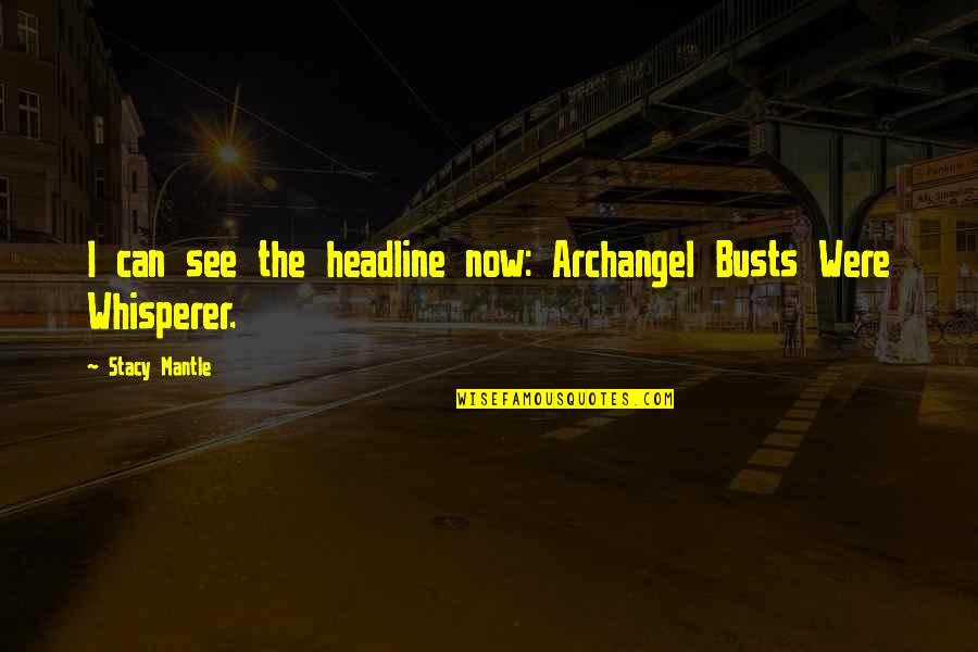 Shapeshifters Quotes By Stacy Mantle: I can see the headline now: Archangel Busts