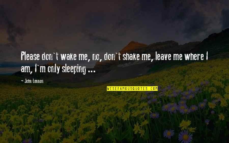 Shapewear Quotes By John Lennon: Please don't wake me, no, don't shake me,