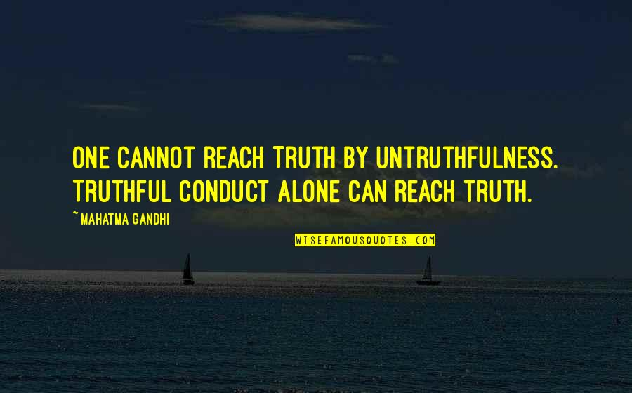 Shapewear Quotes By Mahatma Gandhi: One cannot reach Truth by untruthfulness. Truthful conduct