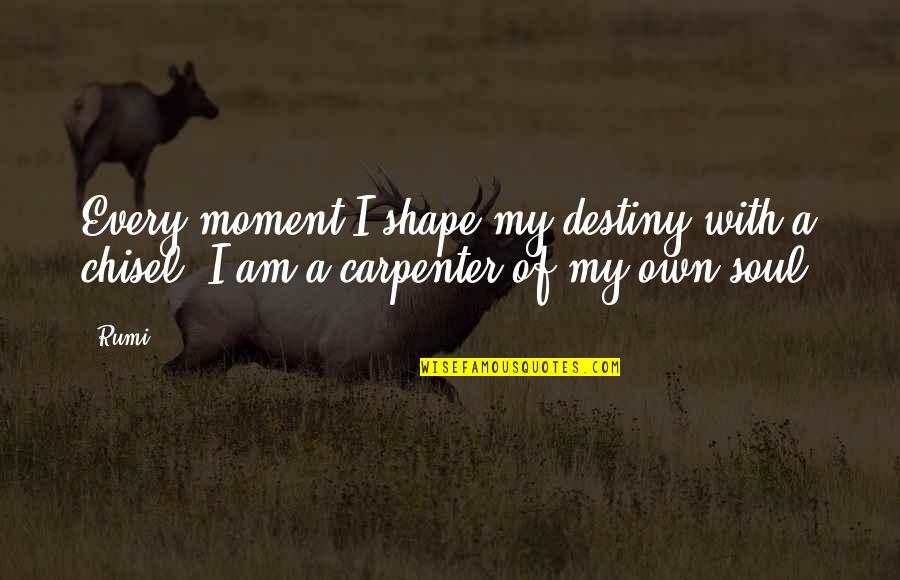Shaping Your Destiny Quotes By Rumi: Every moment I shape my destiny with a
