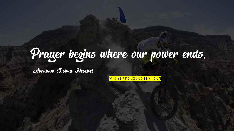 Shaq Quotes By Abraham Joshua Heschel: Prayer begins where our power ends.