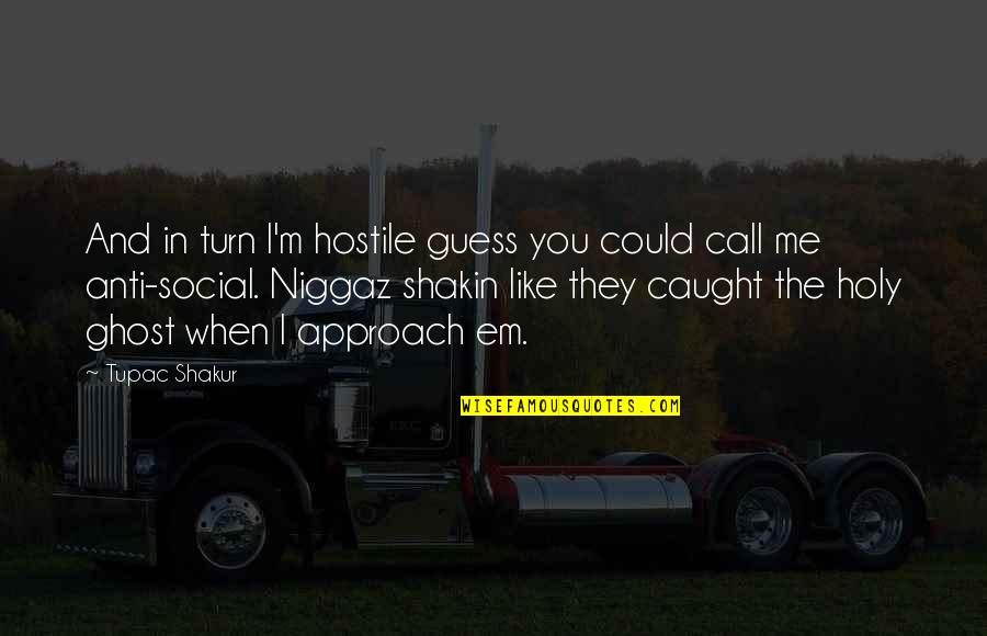 Shaq Quotes By Tupac Shakur: And in turn I'm hostile guess you could