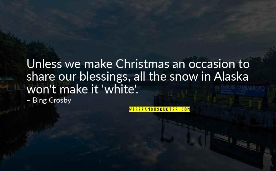 Share Your Blessings Quotes By Bing Crosby: Unless we make Christmas an occasion to share