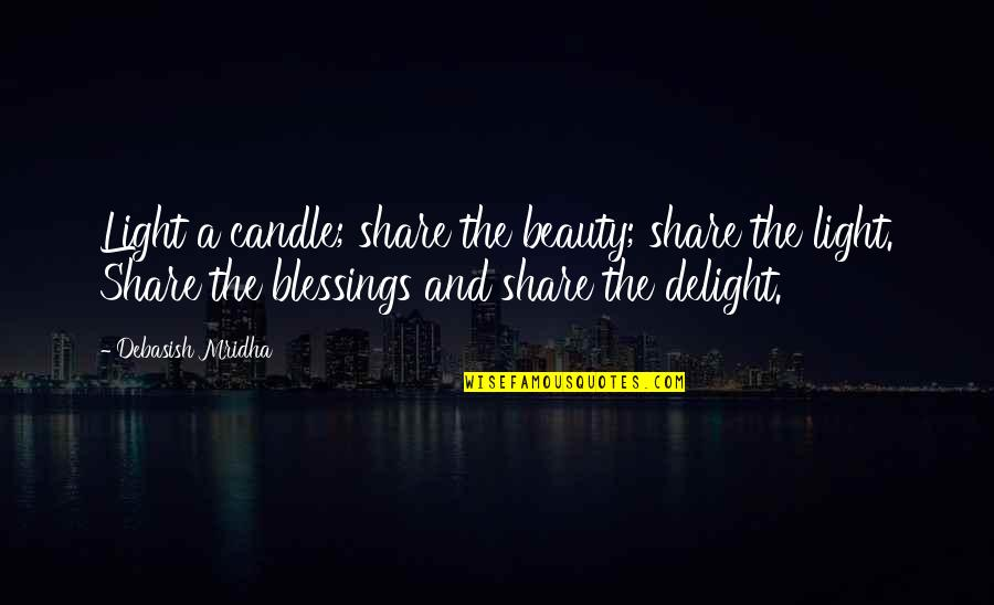 Share Your Blessings Quotes By Debasish Mridha: Light a candle; share the beauty; share the