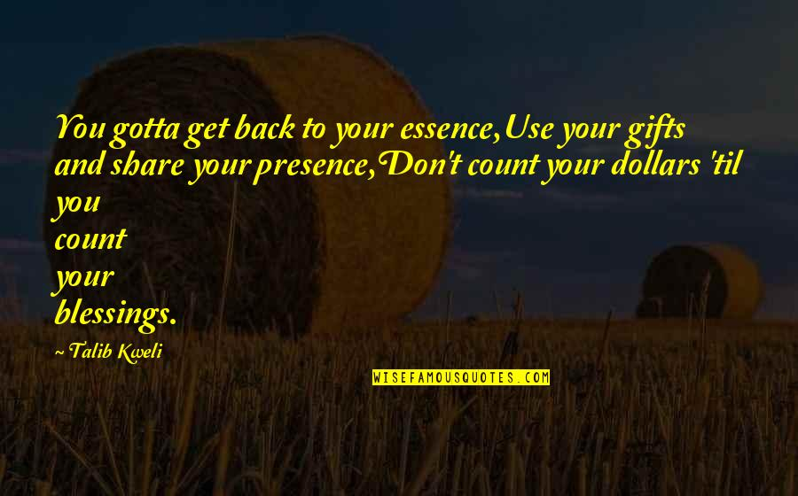 Share Your Blessings Quotes By Talib Kweli: You gotta get back to your essence,Use your