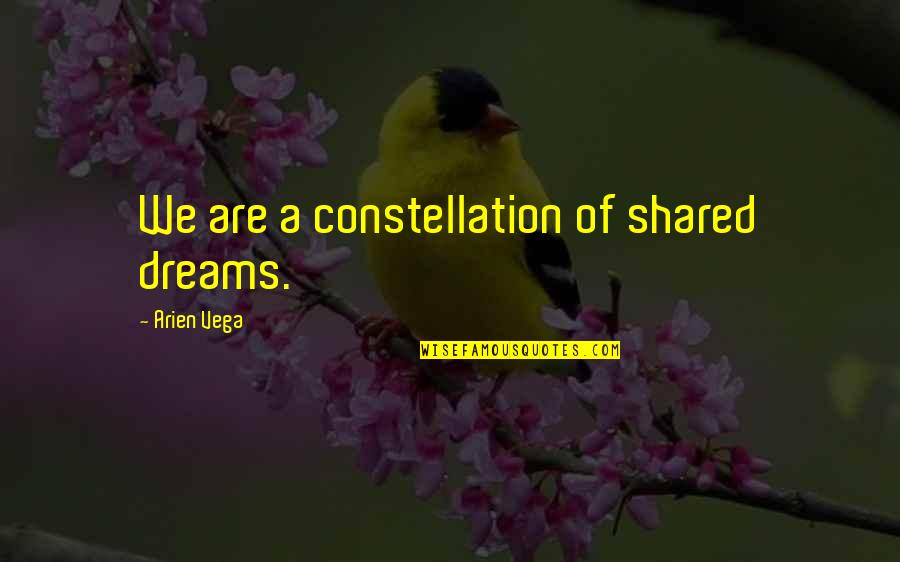 Shared Dreams Quotes By Arien Vega: We are a constellation of shared dreams.