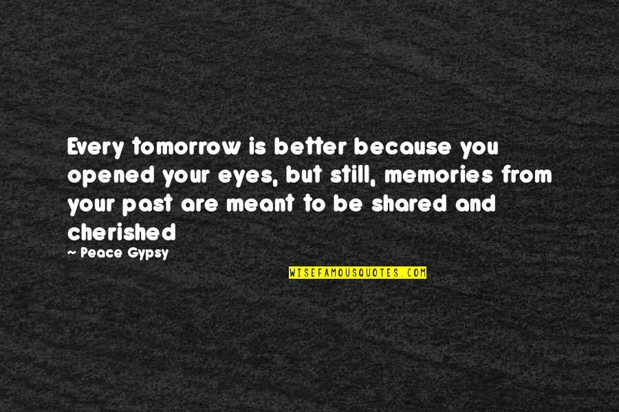Shared Dreams Quotes By Peace Gypsy: Every tomorrow is better because you opened your