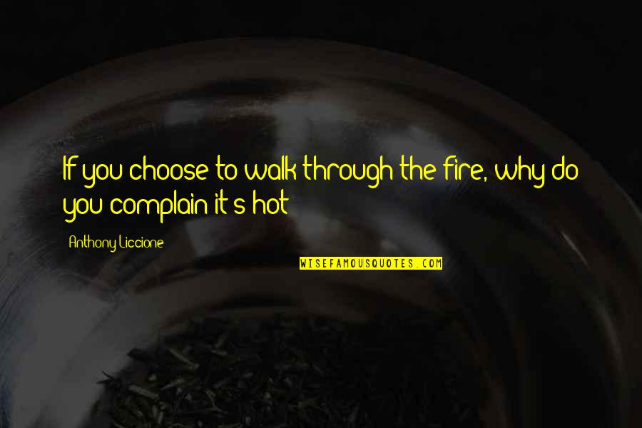 Sharekhan Share Quotes By Anthony Liccione: If you choose to walk through the fire,