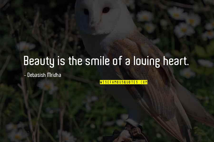 Sharekhan Share Quotes By Debasish Mridha: Beauty is the smile of a loving heart.