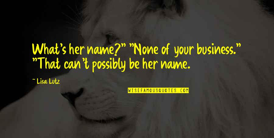 """Sharekhan Share Quotes By Lisa Lutz: What's her name?"""" """"None of your business."""" """"That"""