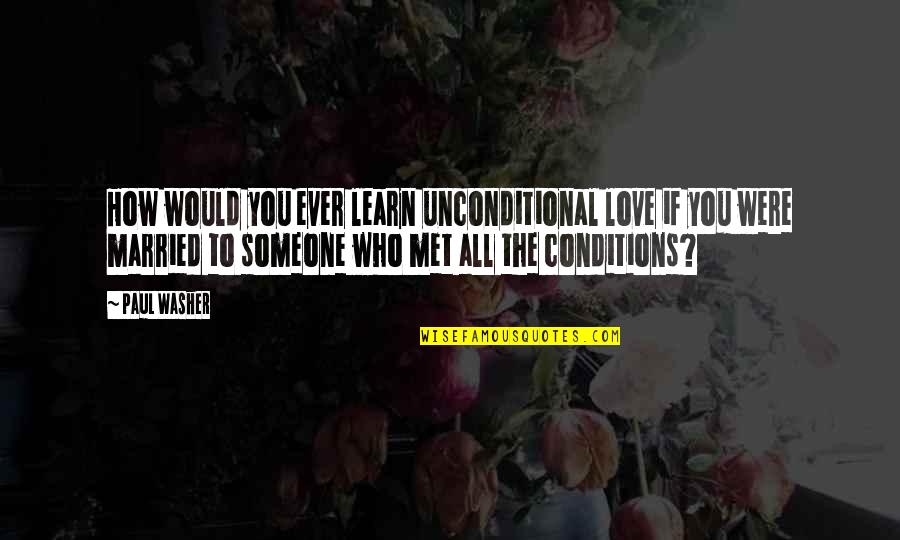 Sharekhan Share Quotes By Paul Washer: How would you ever learn unconditional love if