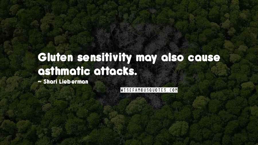 Shari Lieberman quotes: Gluten sensitivity may also cause asthmatic attacks.