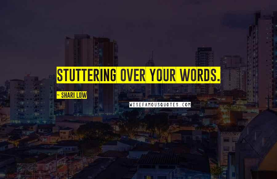 Shari Low quotes: stuttering over your words.
