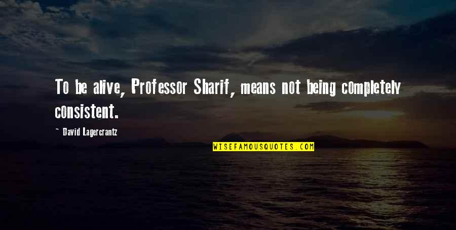 Sharif Quotes By David Lagercrantz: To be alive, Professor Sharif, means not being