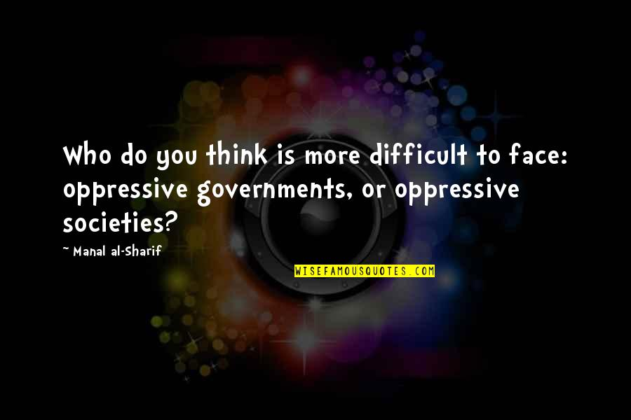 Sharif Quotes By Manal Al-Sharif: Who do you think is more difficult to
