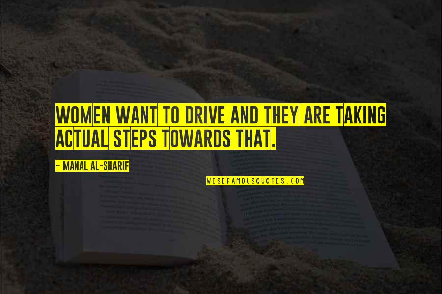 Sharif Quotes By Manal Al-Sharif: Women want to drive and they are taking