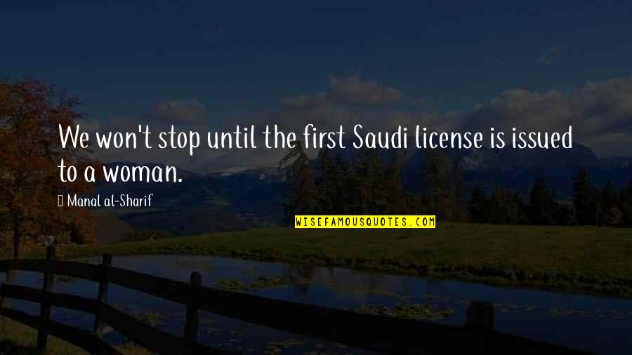 Sharif Quotes By Manal Al-Sharif: We won't stop until the first Saudi license