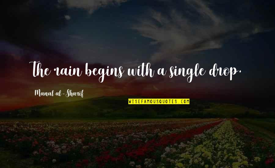 Sharif Quotes By Manal Al-Sharif: The rain begins with a single drop.