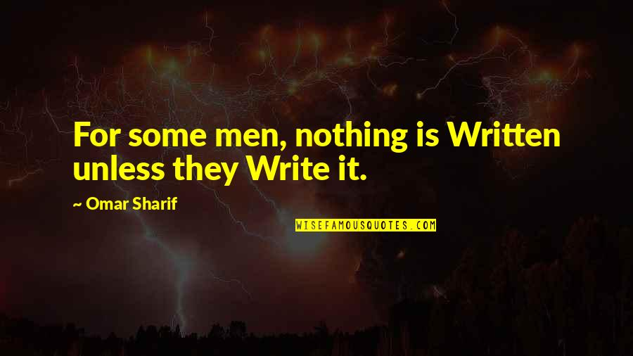 Sharif Quotes By Omar Sharif: For some men, nothing is Written unless they