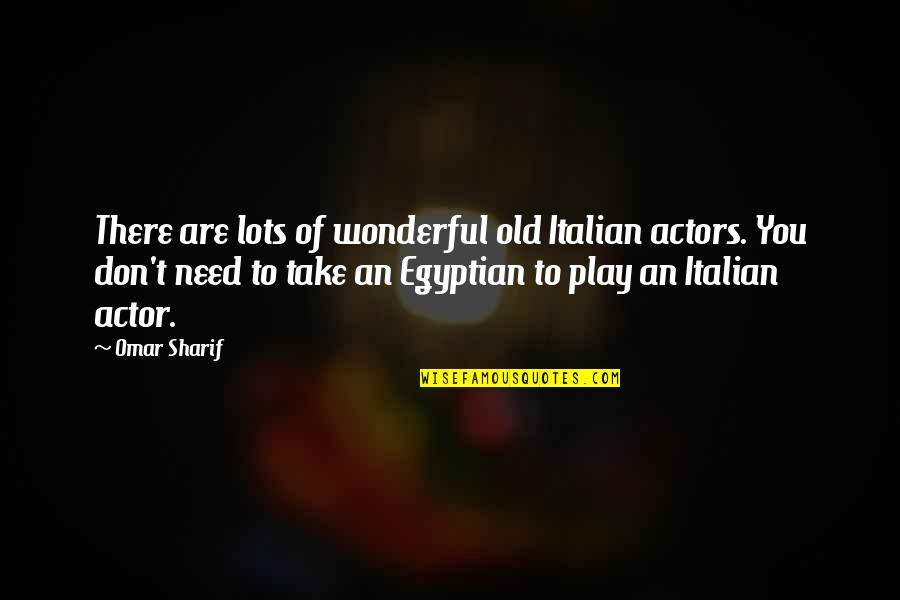 Sharif Quotes By Omar Sharif: There are lots of wonderful old Italian actors.