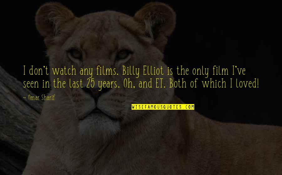 Sharif Quotes By Omar Sharif: I don't watch any films. Billy Elliot is