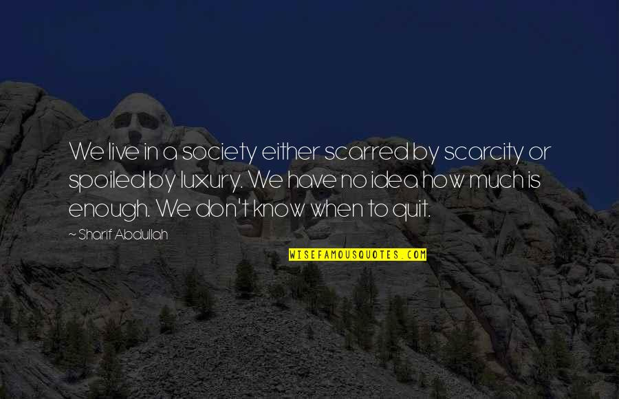 Sharif Quotes By Sharif Abdullah: We live in a society either scarred by