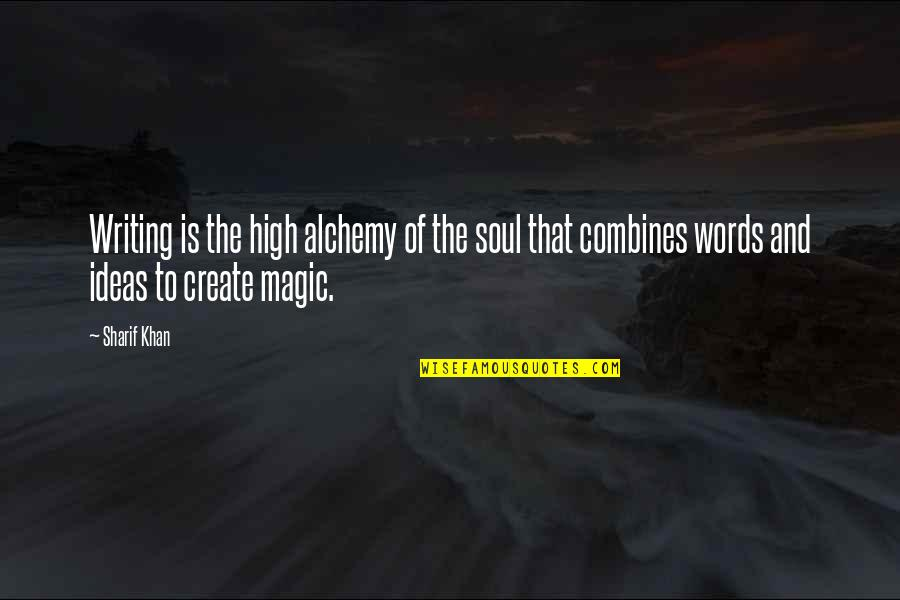 Sharif Quotes By Sharif Khan: Writing is the high alchemy of the soul