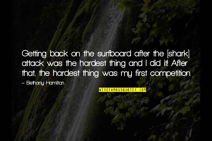 Shark Attack 3 Quotes By Bethany Hamilton: Getting back on the surfboard after the [shark]