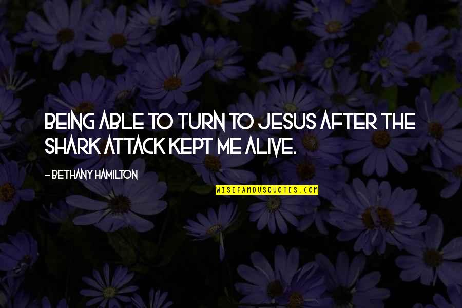 Shark Attack 3 Quotes By Bethany Hamilton: Being able to turn to Jesus after the