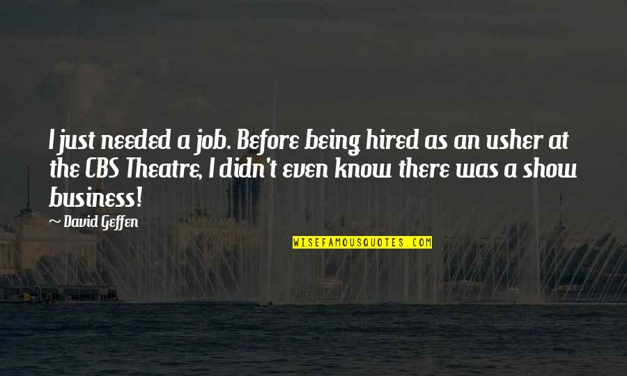 Sharky And Bones Quotes By David Geffen: I just needed a job. Before being hired