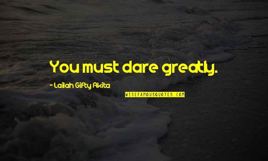 Sharky And Bones Quotes By Lailah Gifty Akita: You must dare greatly.