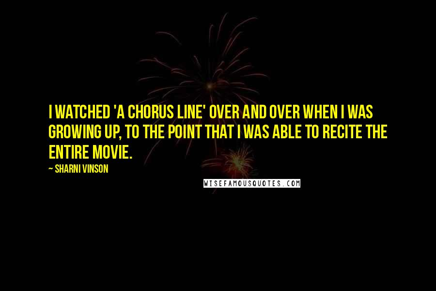 Sharni Vinson quotes: I watched 'A Chorus Line' over and over when I was growing up, to the point that I was able to recite the entire movie.
